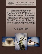 William Henderson (Partnership), Petitioner, V. Commissioner of Internal Revenue. U.S. Supreme Court Transcript of Record with Supporting Pleadings