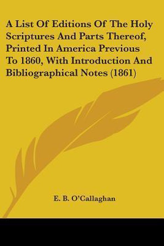 A List Of Editions Of The Holy Scriptures And Parts Thereof, Printed In America Previous To 1860, With Introduction And Bibliographical Notes (1861)