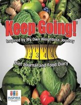 Keep Going! Inspired by My Own Weightloss Journey Diet Journal and Food Diary