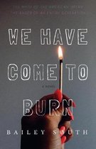 We Have Come to Burn