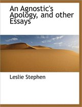 An Agnostic's Apology, and Other Essays