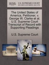 The United States of America, Petitioner, V. George W. Clarke Et Al. U.S. Supreme Court Transcript of Record with Supporting Pleadings