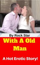 With A Old Man: A Hot Erotic Story!