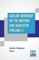 Adeline Mowbray Or The Mother And Daughter (Volume I)