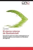 El Eterno Retorno de Quetzalcoatl