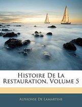 Histoire de La Restauration, Volume 5