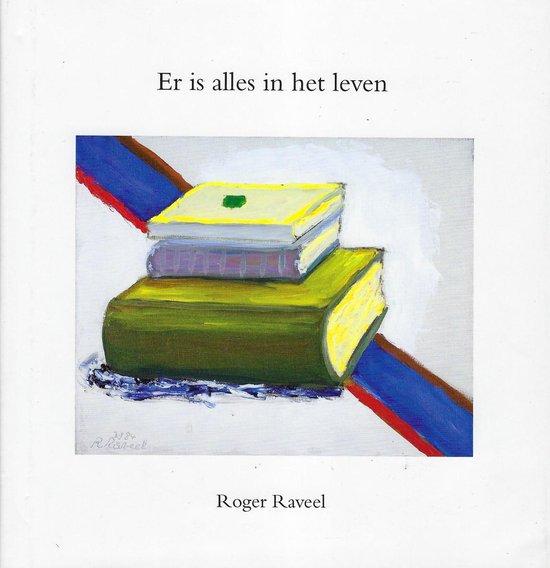 Er Is Alles In Het Leven - Roger Raveel |