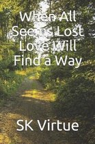 When All Seems Lost Love Will Find a Way
