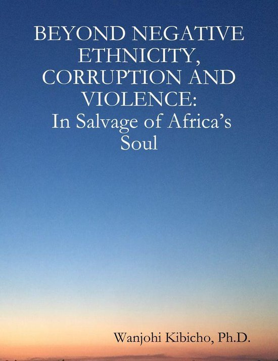 Beyond Negative Ethnicity, Corruption and Violence: In Salvage of Africa's Soul