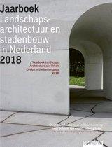 Jaarboek Landschapsarchitectuur en Stedenbouw in Nederland 12 - Jaarboek Landschapsarchitectuur en Stedenbouw in Nederland 2018