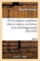 De la religion consideree dans sa source, ses formes et ses developpements. Tome 2