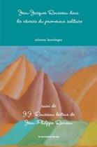Jean-Jacques Rousseau Dans Les Reveries Du Promeneur Solitaire Suivi De J.J. Rousseau Lecteur De Jean-Philippe Rameau