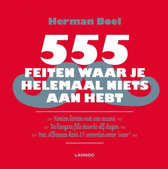 555 feiten waar je helemaal niets aan hebt - Herman Boel |