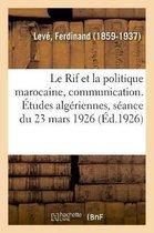 Le Rif et la politique marocaine, communication. Etudes algeriennes, seance du 23 mars 1926