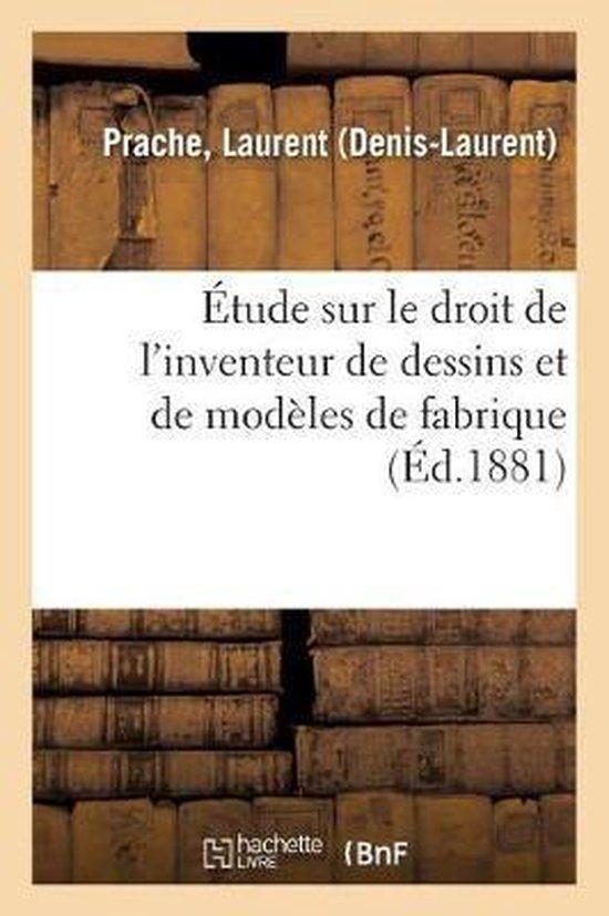 Etude sur le droit de l'inventeur de dessins et de modeles de fabrique