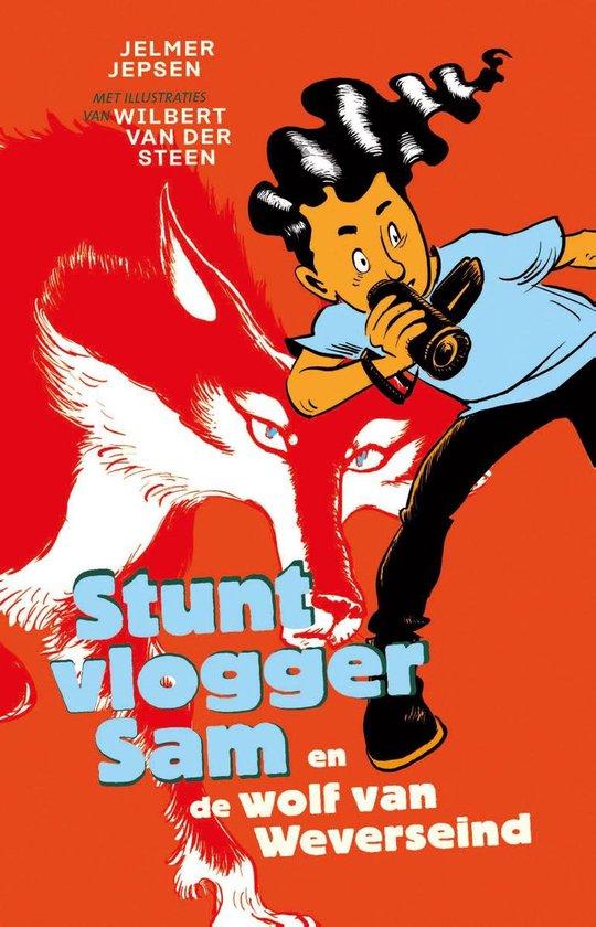 Stuntvlogger Sam 1 - Stuntvlogger Sam en de wolf van Weverseind - Jelmer Jepsen |