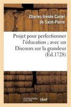 Projet pour perfectionner l'education avec un Discours sur la grandeur et la saintete des hommes