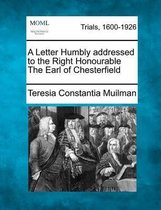 A Letter Humbly Addressed to the Right Honourable the Earl of Chesterfield