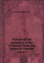 History of the Principal States of Europe from the Peace of Utrecht Volume 1