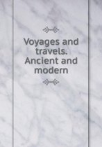 Voyages and Travels. Ancient and Modern