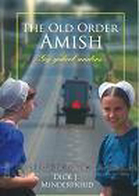 The Old Order Amish - Dick Minderhoud |