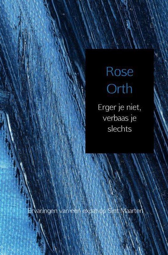 Erger je niet, verbaas je slechts - Rose Orth   Fthsonline.com