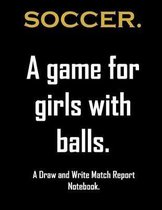 Soccer. A game For girls with balls.