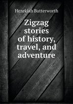Zigzag Stories of History, Travel, and Adventure