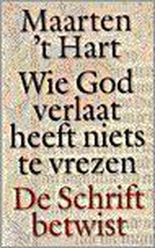 Wie God verlaat heeft niets te vrezen - Maarten 't Hart |