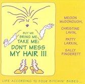Buy Me Bring Me Take Me: Don't Mess My Hair!!!