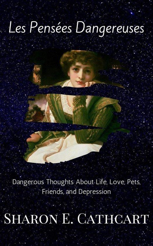 Les Pensees Dangereuses: Dangerous Thoughts about Life, Love, Pets, Friends and Depression