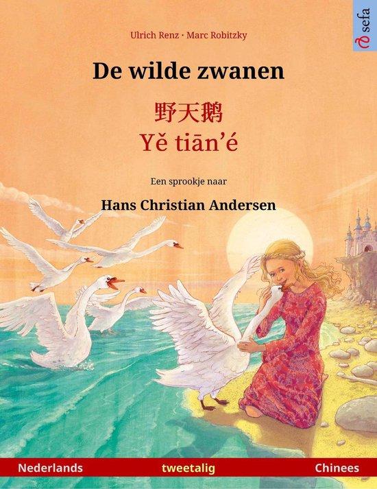 Sefa prentenboeken in twee talen - De wilde zwanen – 野天鹅 / Yě tiān'é (Nederlands – Chinees) - Ulrich Renz |