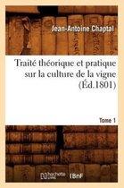 Traite theorique et pratique sur la culture de la vigne. Tome 1 (Ed.1801)