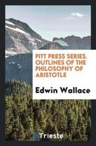 Pitt Press Series. Outlines of the Philosophy of Aristotle