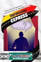 Improvisation Express: Know How to Improvise and Think Fast on Your Feet