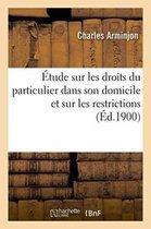 Etude Sur Les Droits Du Particulier Dans Son Domicile Et Sur Les Restrictions