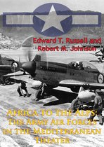 Africa To The Alps: The Army Air Forces In The Mediterranean Theater [Illustrated Edition]