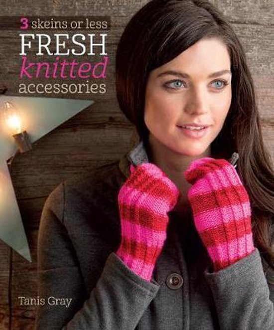 Boek cover 3 Skeins or Less - Fresh Knitted Accessories van Tanis Gray (Paperback)