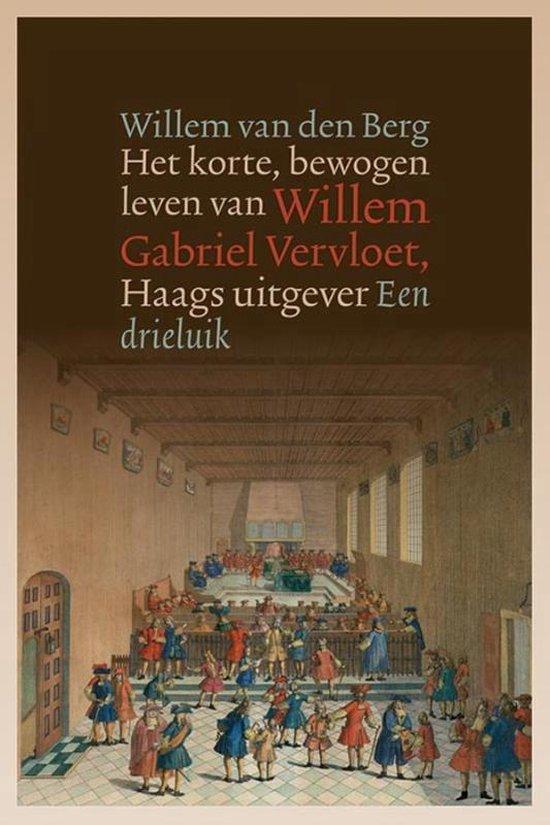 Het korte, bewogen leven van Willem Gabriel Vervloet (1807-1847), Haags uitgever - Willem Van Den Berg |