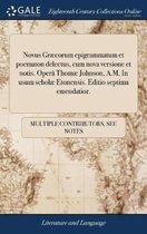 Novus Gr�corum Epigrammatum Et Poematon Delectus, Cum Nova Versione Et Notis. Oper� Thom� Johnson, A.M. in Usum Schol� Etonensis. Editio Septima Emendatior.