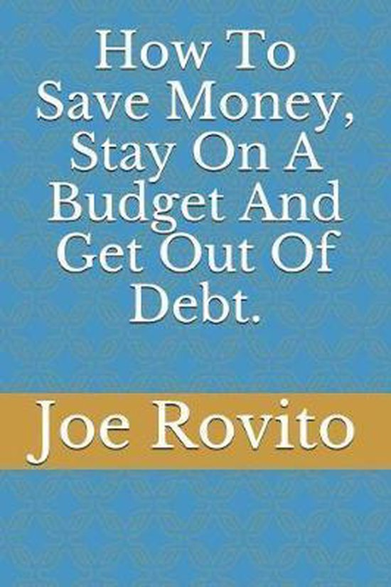 How To Save Money, Stay On A Budget And Get Out Of Debt.
