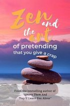 Zen and the Art of Pretending That You Give a Crap