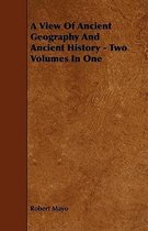 A View Of Ancient Geography And Ancient History - Two Volumes In One