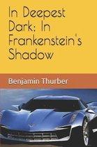 In Deepest Dark; In Frankenstein's Shadow
