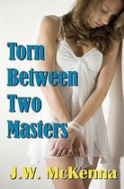 Torn Between Two Masters