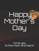 Happy Mother's Day - I Love You to the Moon and Back