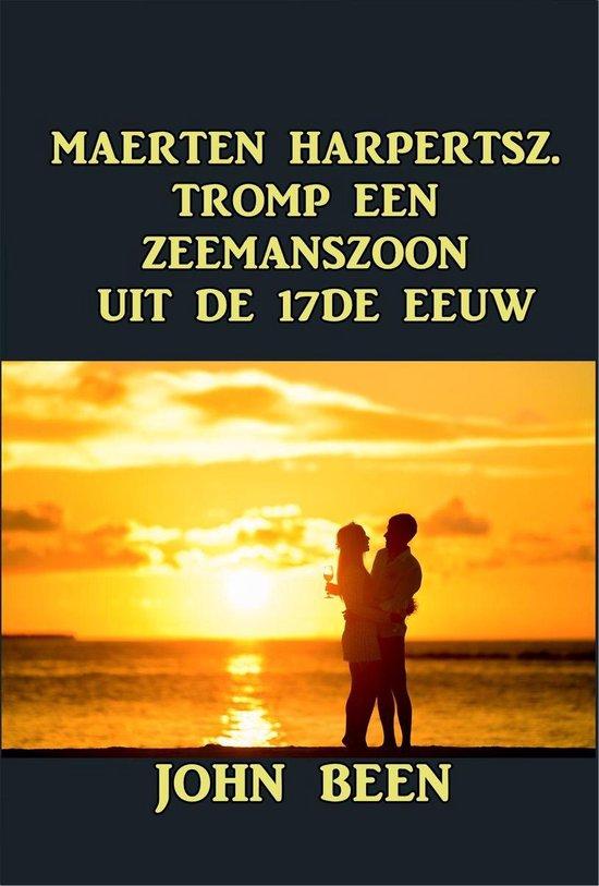 MAERTEN HARPERTSZ. TROMP EEN ZEEMANSZOON UIT DE 17DE EEUW - John Been |