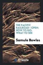 The Pacific Railroad--Open