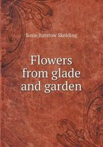 Flowers from Glade and Garden