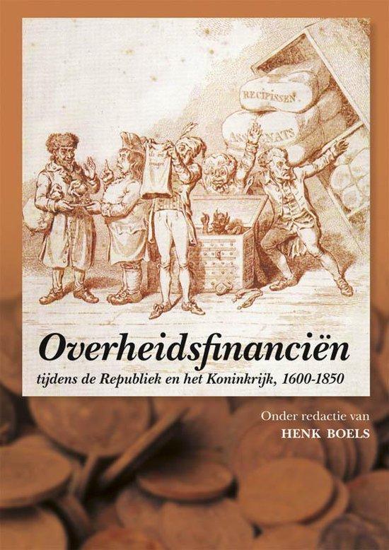 Overheidsfinanci n tijdens de Republiek en het Koninkrijk, 1600-1850 - H. Boels | Fthsonline.com